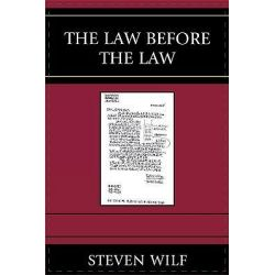 The Law Before the Law by Steven Wilf, 9780739123133.