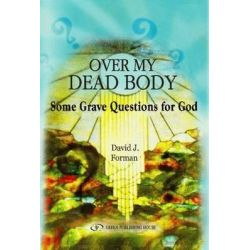 Over My Dead Body, Some Grave Questions for God by David J. Forman, 9789652293510.