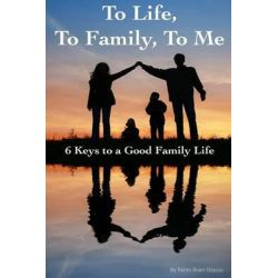 To Life, to Family, to Me, 6 Kets to Creating a Good Family Life by Rabb Brian a Strauss, 9781490305608.