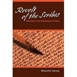 Revolt of the Scribes, Resistance and Apocalyptic Origins by Richard A. Horsley, 9780800662967.