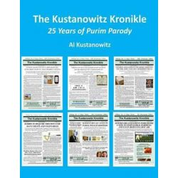The Kustanowitz Kronikle, 25 Years of Purim Parody by Al Kustanowitz, 9781481949743.