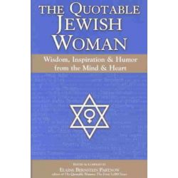 The Quotable Jewish Woman, Wisdom Inspiration & Humor from the Heart by Elaine Partnow, 9781580231930.