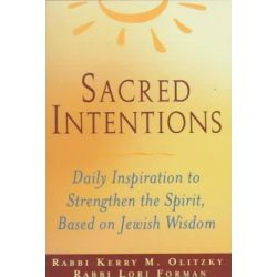 Sacred Intentions, Daily Inspiration to Strengthen the Spirit Based on Jewish Wisdom by Kerry M. Olitzky, 9781580230612.