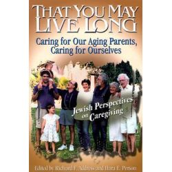 That You May Live Long, Caring for Our Aging Parents, Caring for Ourselves by Rabbi Richard F Address, 9780807407929.