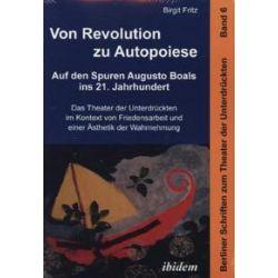 Bücher: Von Revolution zu Autopoiese: Auf den Spuren Augusto Boals ins 21. Jahrhundert  von Birgit Fritz