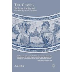 The Chosen, The History of an Idea, and the Anatomy of an Obsession by Avi Beker, 9780230600485.