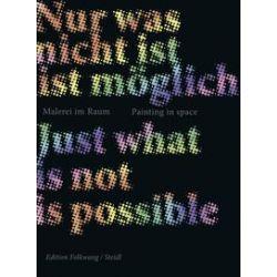 Bücher: Nur was nicht möglich ist - Malerei im Raum