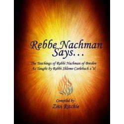 Rebbe Nachman Says... the Teachings of Rabbi Nachman by Rabbi Shlomo Carlebach by Zivi Ritchie, 9780977622894.