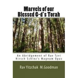 Marvels of Our Blessed G-D's Torah, An Abridgement of Rav Tzvi Hirsch Schlez's Magnum Opus by Rav Yitzchak M Goodman, 9780615838748.
