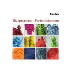 Bücher: Skulpturales - Farbe bekennen  von Trau Ma