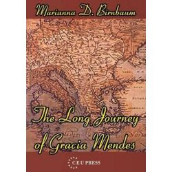The Long Journey of Gracia Mendes by Marianna D. Birnbaum, 9789639241671.
