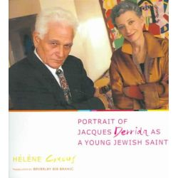 Portrait of Jacques Derrida as a Young Jewish Saint, European Perspectives: A Series in Social Thought and Cultural Criticism by Helene Cixous, 9780231128254.