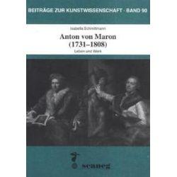 Bücher: Anton von Maron (1731-1808)  von Isabella Schmittmann