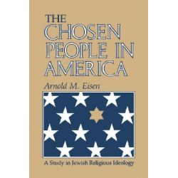 The Chosen People in America, A Study in Jewish Religious Ideology by Arnold M. Eisen, 9780253209610.