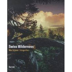 Bücher: Max Schmid. Swiss Wilderness