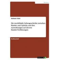 Bücher: Die zweifelhafte Liebesgeschichte zwischen Hamlet und Ophelia und ihre Auswirkungen auf diverse Hamlet-Verfilmungen  von Stefanie Tröstl