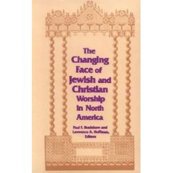 The Changing Face of Jewish and Christian Worship in North America by Paul F. Bradshaw, 9780268007850.
