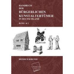 Bücher: Handbuch der bürgerlichen Kunstaltertümer in Deutschland  von Heinrich Bergner