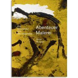 Bücher: Abenteuer Malerei. Emil Schumacher zum 100. Geburtstag  von Jens Christian Jensen, Rouven Lotz, Gabriele Holthuis, Ulrich Schumacher