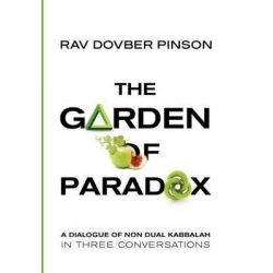 The Garden of Paradox, The Essence of Non Dual Kabbalah in Three Conversations by DovBer Pinson, 9780985201135.
