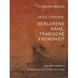 Bücher: Tilmann Moser/Antje Stocker – Verlorene Nähe, tragische Fremdheit  von Antje Stocker, Tilmann Moser
