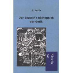 Bücher: Der deutsche Bildteppich der Gotik  von B. Kurth