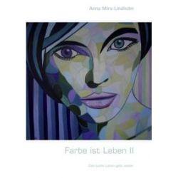 Bücher: Farbe ist Leben II  von Anna Mira Lindholm