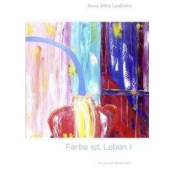 Bücher: Farbe ist Leben I  von Anna Mira Lindholm