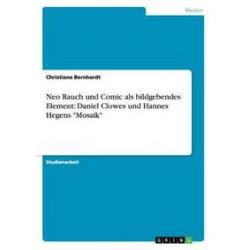 """Bücher: Neo Rauch und Comic als bildgebendes Element: Daniel Clowes und Hannes Hegens """"Mosaik""""  von Christiane Bernhardt"""