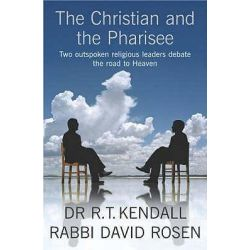 The Christian and the Pharisee, Two Outspoken Religious Leaders Debate the Road to Heaven by R. T. Kendall, 9780340908747.