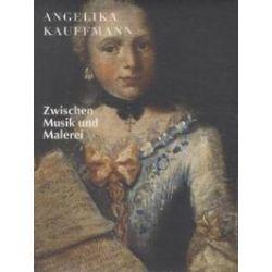 Bücher: Angelika Kauffmann. Zwischen Musik und Malerei  von Angelika Kauffmann