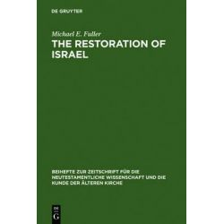 The Restoration of Israel, Israel's Re-Gathering and the Fate of the Nations in Early Jewish Literature and Luke-Acts by Michael E. Fuller, 9783111828367.