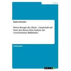 Bücher: Pieter Bruegel der Ältere - Landschaft mit Sturz des Ikarus: Eine Analyse der verschiedenen Bildinhalte  von Nadine Deutscher
