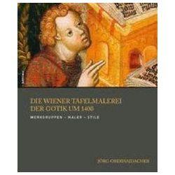 Bücher: Die Wiener Tafelmalerei der Gotik um 1400  von Jörg Oberhaidacher