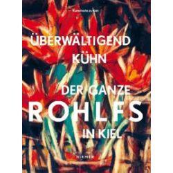 Bücher: Überwältigend kühn - Der ganze Rohlfs in Kiel  von Christian Rohlfs
