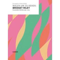 Bücher: Malen um zu sehen: Bridget Riley. Gesammelte Schriften 1965 - 2009  von Bridget Riley