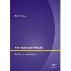 Bücher: Vom Quilt zum Artquilt: Ein Weg von tausend Jahren  von Edith Vierling