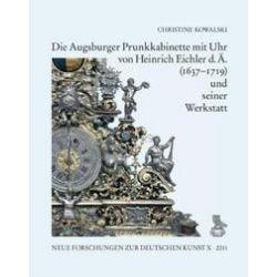 Bücher: Die Augsburger Prunkkabinette mit Uhr von Heinrich Eichler d. Ä. (1637-1719) und seiner Werkstatt  von Christine Kowalski