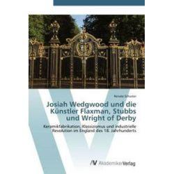 Bücher: Josiah Wedgwood und die Künstler Flaxman, Stubbs und Wright of Derby  von Renate Schuster