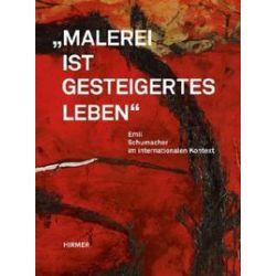 Bücher: Malerei ist gesteigertes Leben. Emil Schumacher im internationalen Kontext  von Emil Schumacher