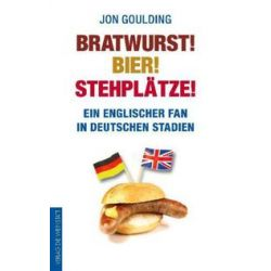 Bücher: Bratwurst! Bier! Stehplätze!  von Jon Goulding
