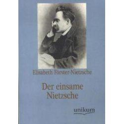 Bücher: Der einsame Nietzsche  von Elisabeth Förster-Nietzsche