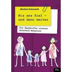 Bücher: Bis ans Ziel - und dann weiter  von Martina Holzwarth