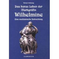 Bücher: Das kurze Leben der Markgräfin Wilhelmine  von Werner Ordnung