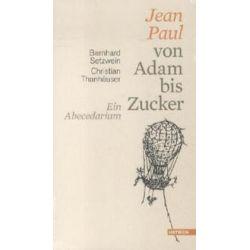 Bücher: Jean Paul von Adam bis Zucker  von Bernhard Setzwein
