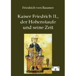 Bücher: Kaiser Friedrich II., der Hohenstaufe und seine Zeit  von Friedrich von Raumer