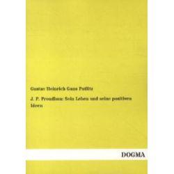 Bücher: J. P. Proudhon: Sein Leben und seine positiven Ideen  von Gustav Heinrich Gans Putlitz