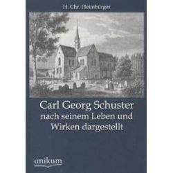 Bücher: Carl Georg Schuster nach seinem Leben und Wirken dargestellt  von H. C. Heimbürger