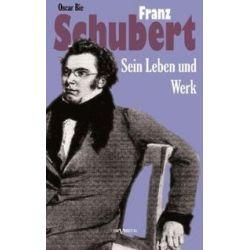 Bücher: Franz Schubert - Sein Leben und sein Werk  von Oscar Bie