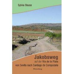 Bücher: Jakobsweg auf der Via de la Plata von Sevilla nach Santiago de Compostela  von Sylvia Deuse